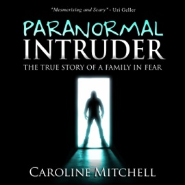 Paranormal Intruder: The True Story of a Family in Fear (Unabridged) - Caroline Mitchell mp3 listen download