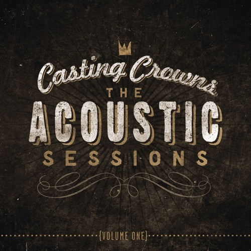 Casting Crowns - The Acoustic Sessions, Vol. 1