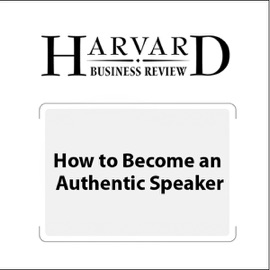 How to Become an Authentic Speaker (Harvard Business Review) - Nick Morgan, Harvard Business Review mp3 listen download