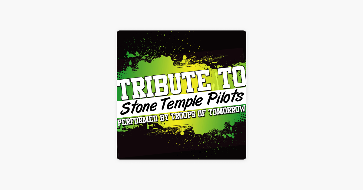 Tribtue to Stone Temple Pilots by Troops of Tomorrow on Apple Music