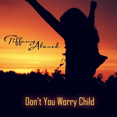 Don't You Worry Child (Acoustic) - Single - Tiffany Alvord