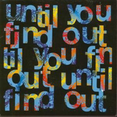 Until You Find Out