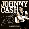 Johnny Cash - I Walk the Line and Greatest Hits (Remastered) - Johnny Cash