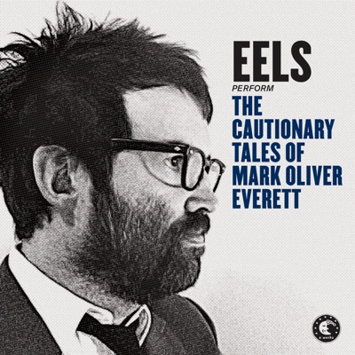 The Cautionary Tales of Mark Oliver Everett (Deluxe Version) - Eels