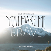 You Make Me Brave (Live) - Bethel Music - Bethel Music