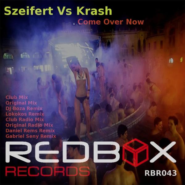 Come Over Now (Szeifert vs  Krash) [Remixes] by Szeifert & Krash