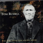 Tom Russell - The Man from God Knows Where