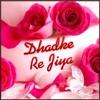 Dhadke Re Jiya