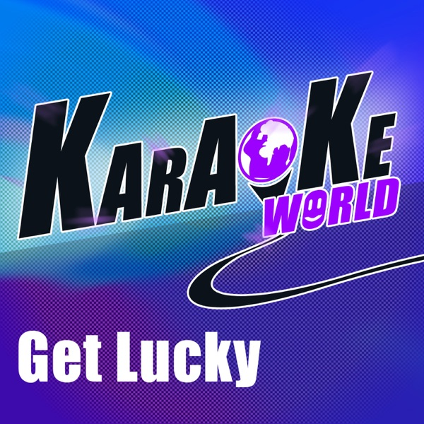 Get Lucky (Originally Perfomed by Daft Punk and Pharrell Williams) [Karaoke Version] - Single