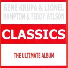 Classics - Gene Krupa & Lionel Hampton & Teddy Wilson