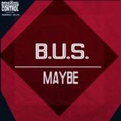 B.U.S. - Maybe