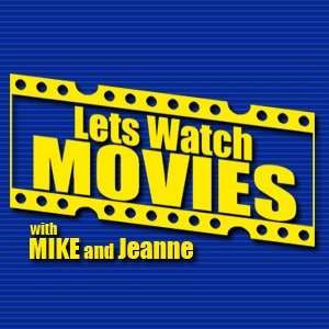 Lets Watch Movies: w/Mike and Jeanne