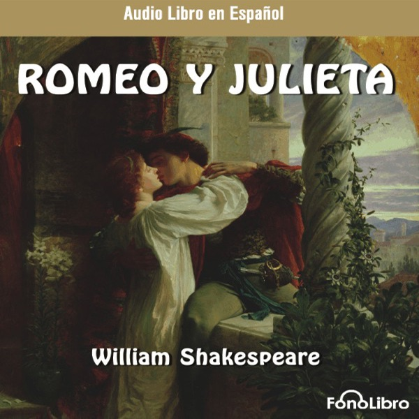 romeo y julieta dramatizado romeo and juliet dramatized