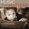 Music That Matters: Relaxing Music Benefiting Lovelight, Helping South African Children in Need