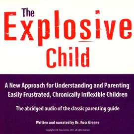 The Explosive Child: A New Approach for Understanding and Parenting Easily Frustrated, Chronically Inflexible Children audiobook