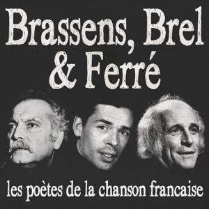 Jacques Brel & Léo Ferré - Brassens, Brel & Ferré (Les poètes de la chanson française) [Remasterisée]