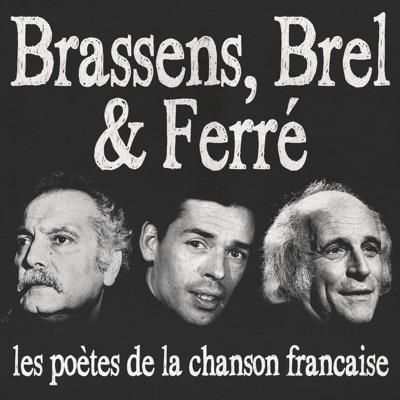 Brassens, Brel & Ferré (Les poètes de la chanson française) [Remasterisée] - Jacques Brel
