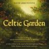 Celtic Garden: A Celtic Tribute To the Music of Sarah Brightman, Enya, Celtic Woman, Secret Garden and More - David Arkenstone