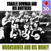 Charlie Bowman and His Brothers - Moonshiner and His Money (Remastered)