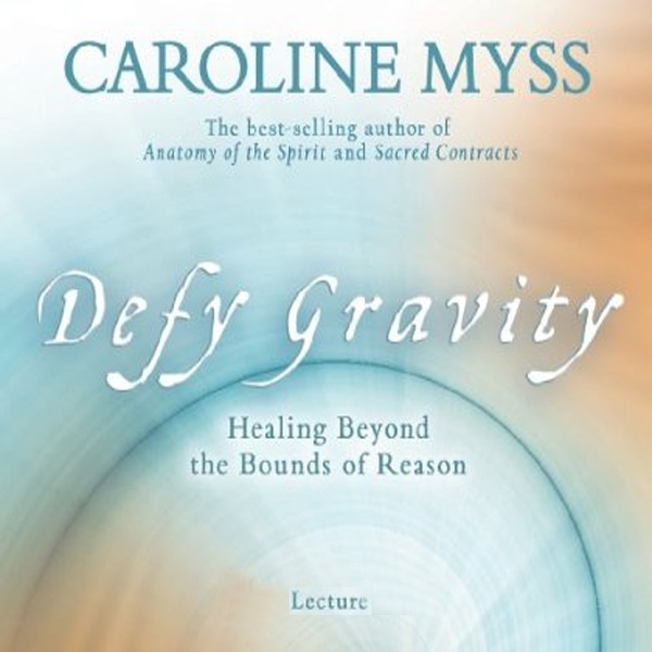 Defy Gravity: Healing Beyond the Bounds of Reason (Unabridged) by ...