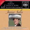 La Gran Coleccion del 60 Aniversario CBS - Javier Solis, Javier Solís