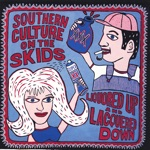 Southern Culture On the Skids - Liquored Up And Lacquered Down