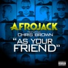 As Your Friend (feat. Chris Brown) - Single, Afrojack