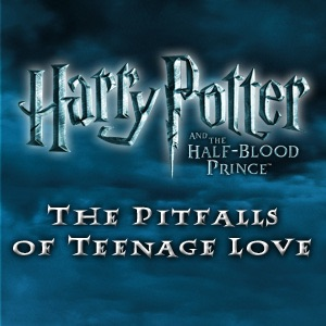 The Pitfalls of Teenage Love - Harry Potter and the Half-Blood Prince Exclusive!