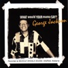 George Jackson -  Aint Nothing Like A  Sweet Womans Love