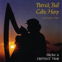 Celtic Harp, Vol. II: From A Distant Time by Patrick Ball on Apple Music