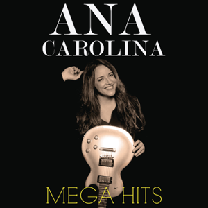 Ana Carolina - Mega Hits: Ana Carolina