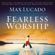 Various Artists - Max Lucado - Fearless Worship