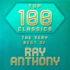 Top 100 Classics - The Very Best of Ray Anthony - Ray Anthony