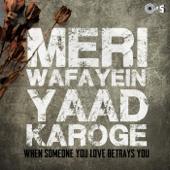 Meri Wafayein Yaad Karoge (When Someone in Love Betrays You)