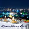 Roma Piano Bar Music: Italian Pianobar, Restaurant Music Soft Songs, Roma Café Bar Music, Easy Listening Wine Bar and Romantic Dinner Music Background - Piano Bar Music Specialists