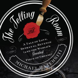 The Telling Room: A Tale of Love, Betrayal, Revenge, And the World's Greatest Piece of Cheese (Unabridged) audiobook