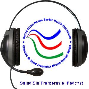 Salud sin Fronteras, el Podcast de la Comisión de Salud Fronteriza Méx-EU (Podcast) - www.poderato.com/csfmeu