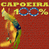 100% Capoeira - 100 Songs of Capoeira