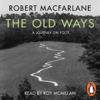 Robert Macfarlane - The Old Ways: A Journey on Foot (Unabridged) artwork