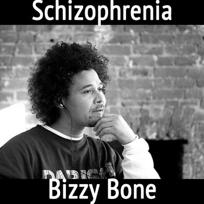 Schizophrenia - Bizzy Bone
