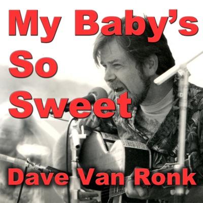 My Baby's so Sweet - Dave Van Ronk