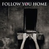 Follow You Home - Even If It Kills Me