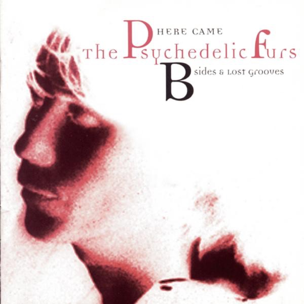 Here Came The Psychedelic Furs - B-Sides & Lost Grooves