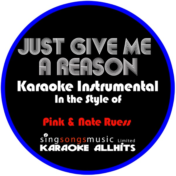 Karaoke All Hits - Just Give Me a Reason (In the Style of Pink & Nate Ruess) [Karaoke Instrumental Version]