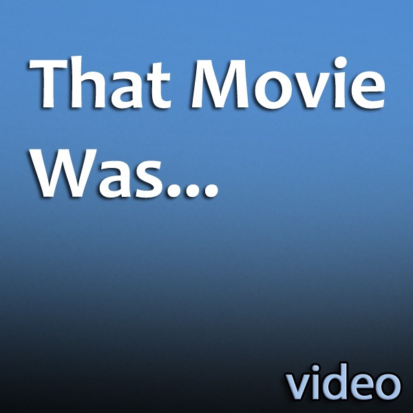 That Movie Was... (Video)