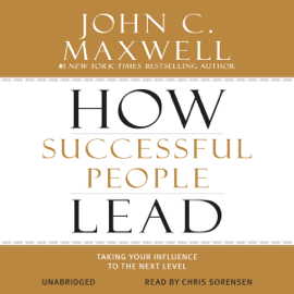 How Successful People Lead: Taking Your Influence to the Next Level (Unabridged) audiobook