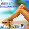 Smooth Jazz Instrumental Island, Sax on the Beach, Soft Latin Lounge Music, Quiet Storm Improvisations, What a Wonderful World