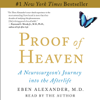 Eben Alexander - Proof of Heaven: A Neurosurgeon's Near-Death Experience and Journey into the Afterlife (Unabridged) artwork