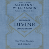 Marianne Williamson - The Law of Divine Compensation: On Work, Money, And Miracles (Unabridged) artwork