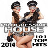 Progressive House 101 Top Hits 2014 Best of Global Electronic Dance Club, Acid Techno, Hard House, Psychedelic Trance, Rave Music - Various Artists